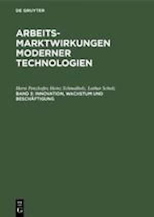 Arbeitsmarktwirkungen moderner Technologien, Band 3, Innovation, Wachstum und Beschäftigung