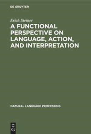 A Functional Perspective on Language, Action, and Interpretation