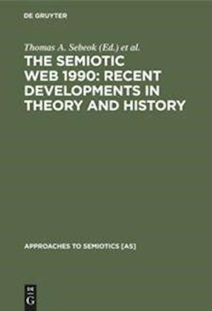 The Semiotic Web 1990: Recent Developments in Theory and History