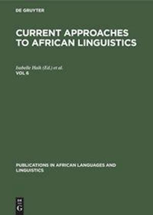 Current Approaches to African Linguistics, Vol 6, Publications in African Languages and Linguistics 9