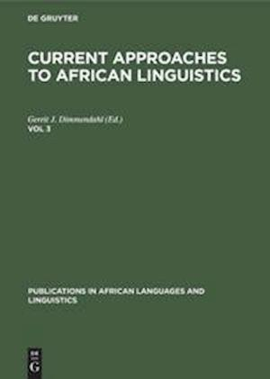 Current Approaches to African Linguistics, Vol 3, Publications in African Languages and Linguistics 6