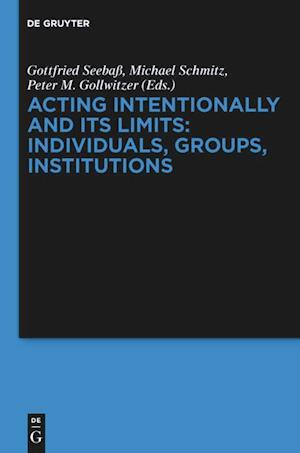 Acting Intentionally and Its Limits: Individuals, Groups, Institutions