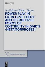 Power Play in Latin Love Elegy and Its Multiple Forms of Continuity in Ovid's >Metamorphoses (Trends in Classics - Supplementary Volumes, nr. 42)