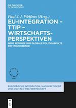 Eu-Integration Ttip Wirtschaftsperspektiven (Europaische Integration Und Digitale Weltwirtschaft, nr. 9)