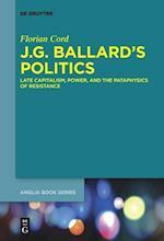 J.G. Ballard's Politics (Buchreihe Der Anglia Anglia Book, nr. 54)