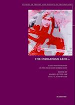 The Indigenous Lens? (Studies in Theory and History of Photography, nr. 8)