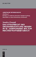Das Strafrecht Des Groherzogtums Hessen Im 19. Jahrhundert Bis Zum Reichsstrafgesetzbuch (Juristische Zeitgeschichte Abteilung 3)
