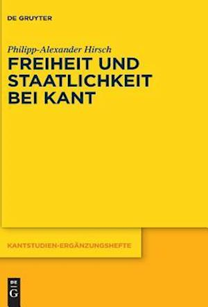Bog, hardback Freiheit Und Staatlichkeit Bei Kant af Philipp-Alexander Hirsch