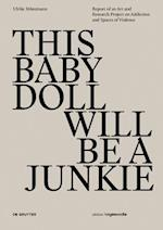 This Baby Doll Will Be a Junkie (Edition Angewandte)