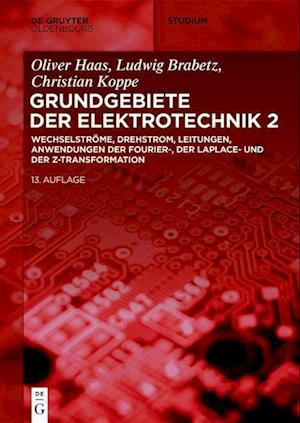 Elektrotechnik 2: Wechselströme, Drehstrom, Leitungen, Anwendungen der Fourier-, der Laplace- und der Z-Transformation