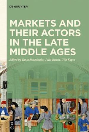 Markets and their Actors in the Late Middle Ages