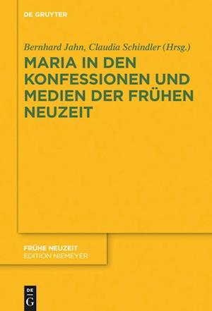 Maria in den Konfessionen und Medien der Frühen Neuzeit