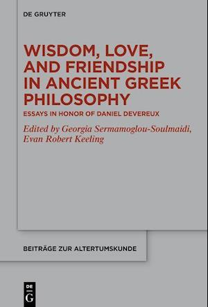 Wisdom, Love, and Friendship in Ancient Greek Philosophy