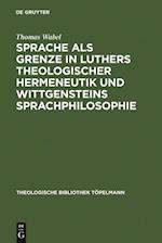 Sprache als Grenze in Luthers theologischer Hermeneutik und Wittgensteins Sprachphilosophie (THEOLOGISCHE BIBLIOTHEK TOPELMANN)