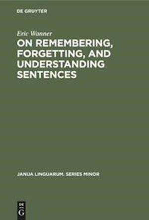 On remembering, forgetting, and understanding sentences