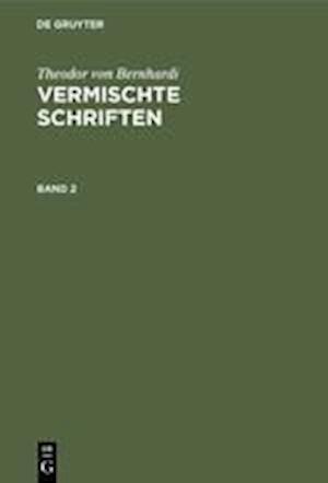 Theodor von Bernhardi: Vermischte Schriften. Band 2