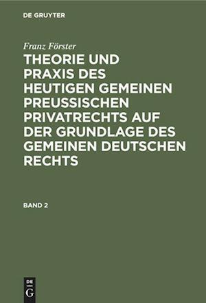 Theorie und Praxis des heutigen gemeinen preußischen Privatrechts auf der Grundlage des gemeinen deutschen Rechts, Band 2