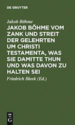 Jakob Bohme vom Zank und Streit der Gelehrten um Christi Testamenta, was sie damitte thun und was davon zu halten sei af Jakob Bohme