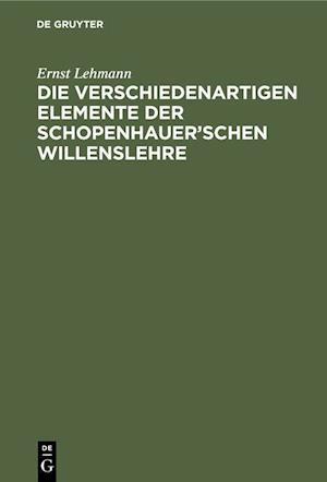 Die verschiedenartigen Elemente der Schopenhauer'schen Willenslehre