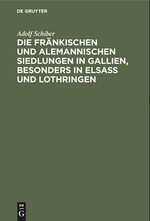 Die fränkischen und alemannischen Siedlungen in Gallien, besonders in Elsass und Lothringen