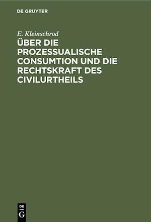 Über die prozessualische Consumtion und die Rechtskraft des Civilurtheils