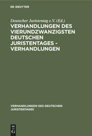 Verhandlungen des Vierundzwanzigsten Deutschen Juristentages - Verhandlungen