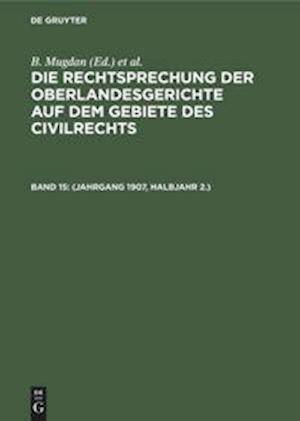 Die Rechtsprechung der Oberlandesgerichte auf dem Gebiete des Civilrechts, Band 15, (Jahrgang 1907, Halbjahr 2.)