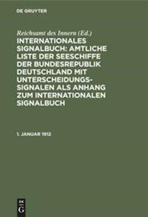 Internationales Signalbuch: Amtliche Liste der Seeschiffe der Bundesrepublik Deutschland mit Unterscheidungssignalen als Anhang zum Internationalen Signalbuch, 1. Januar 1912