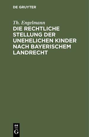 Die rechtliche Stellung der unehelichen Kinder nach Bayerischem Landrecht