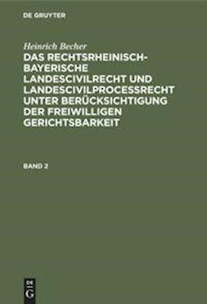 Das rechtsrheinisch-bayerische Landescivilrecht und Landescivilproceßrecht unter Berücksichtigung der freiwilligen Gerichtsbarkeit, Band 2, Das rechtsrheinisch-bayerische Landescivilrecht und Landescivilproceßrecht unter Berücksichtigung der freiwilligen Gerichtsbarkeit Band 2