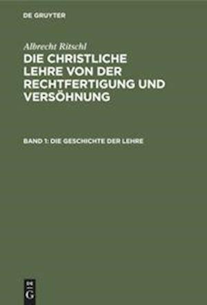 Die christliche Lehre von der Rechtfertigung und Versöhnung, Band 1, Die Geschichte der Lehre