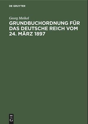 Grundbuchordnung für das Deutsche Reich vom 24. März 1897