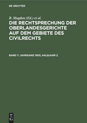 Die Rechtsprechung der Oberlandesgerichte auf dem Gebiete des Civilrechts, Band 7, Jahrgang 1903, Halbjahr 2.