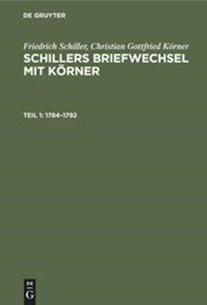 Schillers Briefwechsel mit Körner, Teil 1, Schillers Briefwechsel mit Körner (1784-1792)