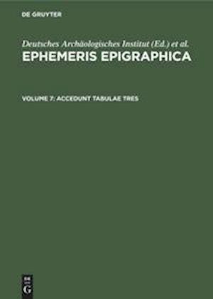Ephemeris Epigraphica, Volume 7, Accedunt tabulae tres
