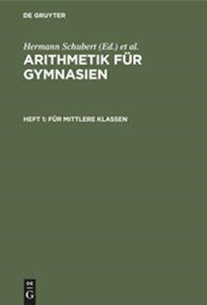 Arithmetik für Gymnasien, Heft 1, Für mittlere Klassen