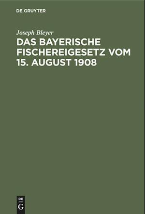 Das bayerische Fischereigesetz vom 15. August 1908