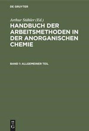 Handbuch der Arbeitsmethoden in der anorganischen Chemie, Band 1, Allgemeiner Teil