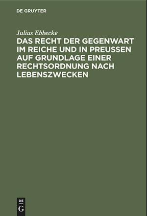 Das Recht der Gegenwart im Reiche und in Preußen auf Grundlage einer Rechtsordnung nach Lebenszwecken