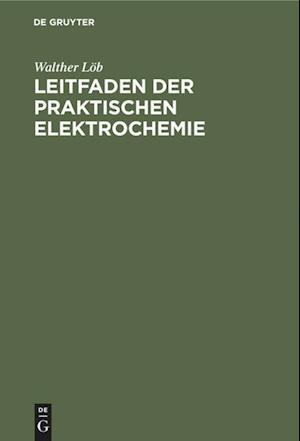 Leitfaden der praktischen Elektrochemie