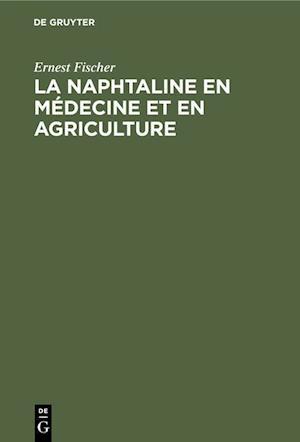 La Naphtaline en médecine et en agriculture