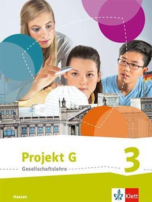 Projekt G Gesellschaftslehre 3. Schülerbuch Klasse 9/10. Ausgabe Hessen