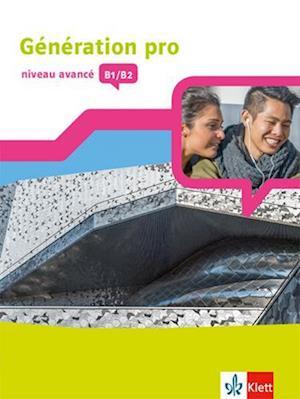 Génération pro - niveau avancé B1/B2. Schülerbuch mit Klett-Augmented-App 3. Lernjahr