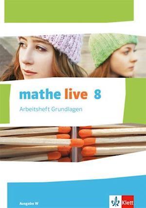 mathe live. Arbeitsheft Grundlagen mit Lösungsheft 8. Schuljahr. Ausgabe W