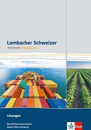Lambacher Schweizer für berufliche Gymnasien. 12. und 13. Schuljahr. Lösungen. Baden-Württemberg