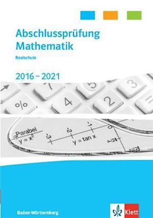 Abschlussprüfung Mathematik 2017 - 2021. Trainingsbuch Klasse 10. Realschulabschluss Baden-Württemberg