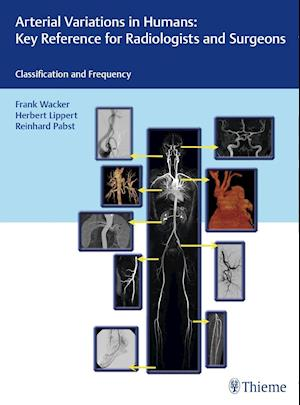 Bog, indbundet Arterial Variations in Humans: Key Reference for Radiologists and Surgeons: Classifications and Frequency af Frank K. Wacke