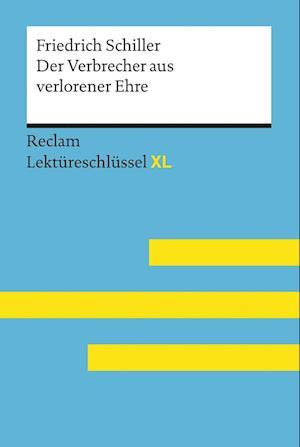 Der Verbrecher aus verlorener Ehre von Friedrich Schiller: Lektüreschlüssel mit Inhaltsangabe, Interpretation, Prüfungsaufgaben mit Lösungen, Lernglossar. (Reclam Lektüreschlüssel XL)