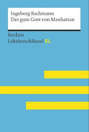 Der gute Gott von Manhattan von Ingeborg Bachmann: Lektüreschlüssel mit Inhaltsangabe, Interpretation, Prüfungsaufgaben mit Lösungen, Lernglossar. (Reclam Lektüreschlüssel XL)
