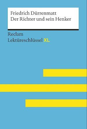 Der Richter und sein Henker von Friedrich Dürrenmatt: Lektüreschlüssel mit Inhaltsangabe, Interpretation, Prüfungsaufgaben mit Lösungen, Lernglossar. (Reclam Lektüreschlüssel XL)